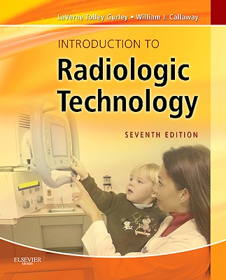 Introduction to Radiologic Technology By Gurley, Laverne Tolley/ Callaway, William J.