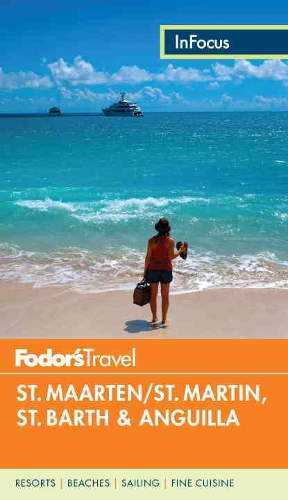 Fodor's in Focus St. Maarten/St. Martin, St. Barth & Anguilla By Fodor's Travel Publications, Inc. (COR)
